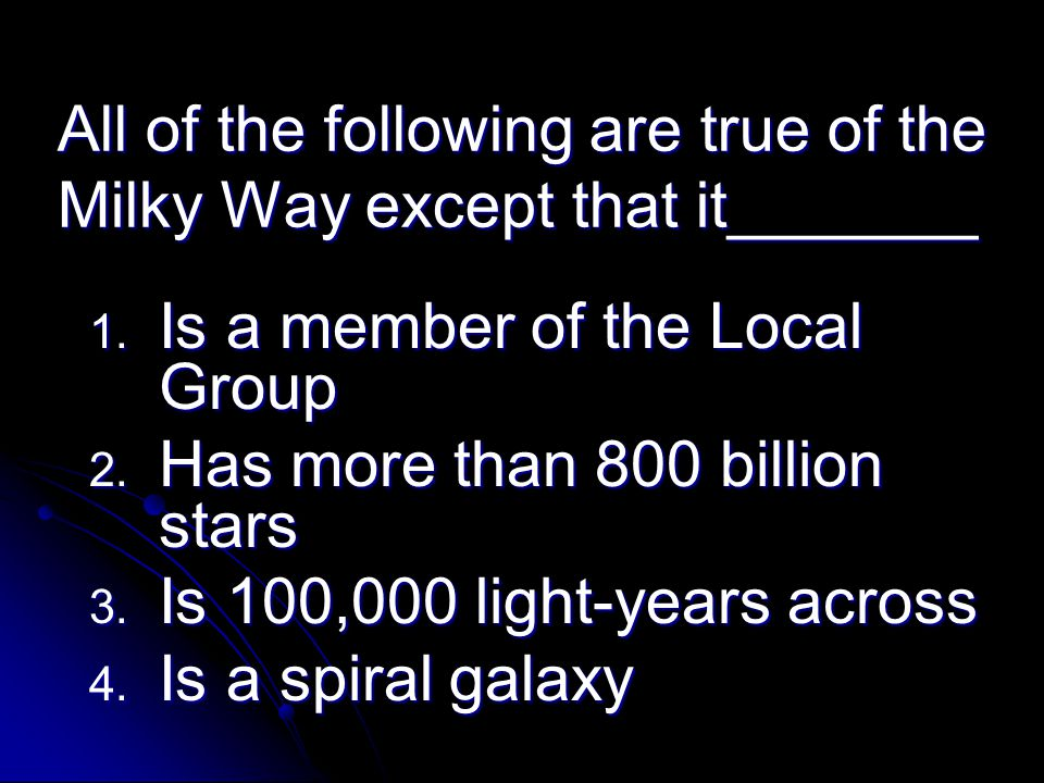 All of the following are true of the Milky Way except that it_______