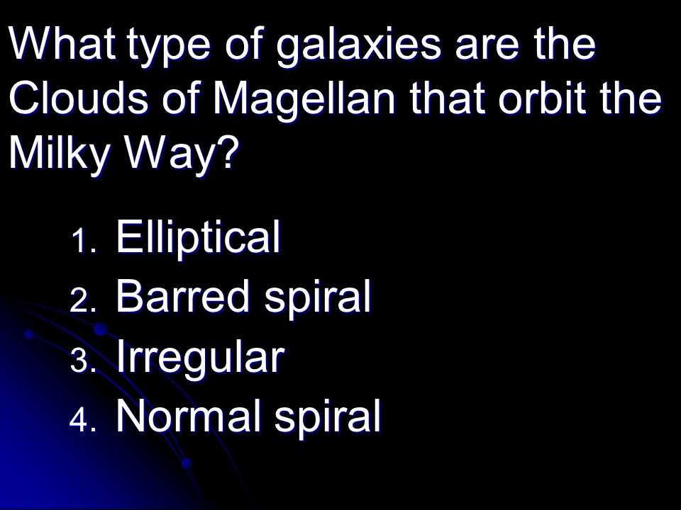 What type of galaxies are the Clouds of Magellan that orbit the Milky Way