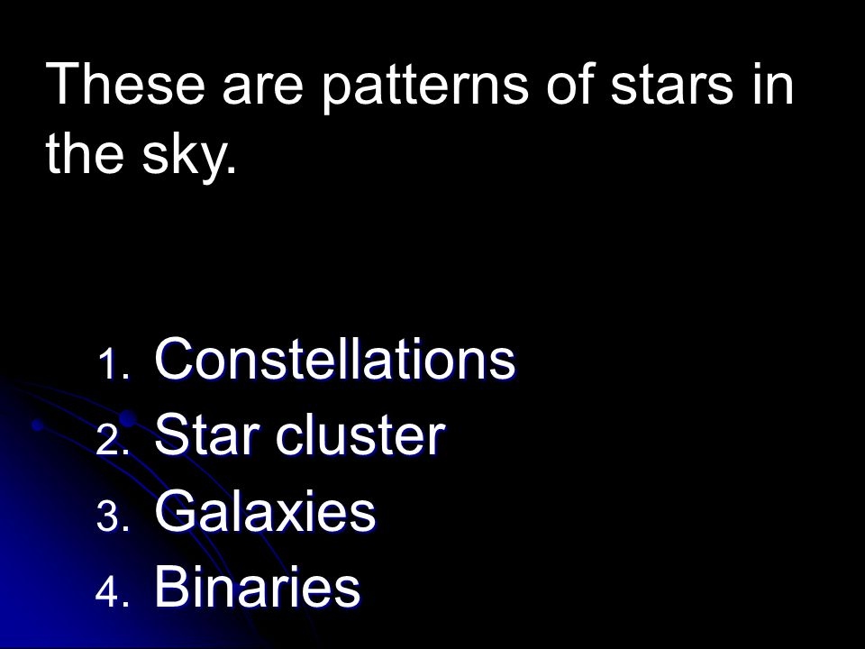 These are patterns of stars in the sky.