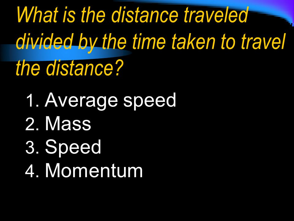 What is the distance traveled divided by the time taken to travel the distance