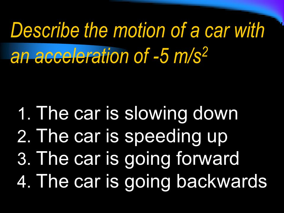 Describe the motion of a car with an acceleration of -5 m/s2
