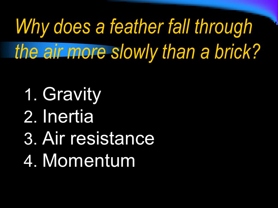 Why does a feather fall through the air more slowly than a brick