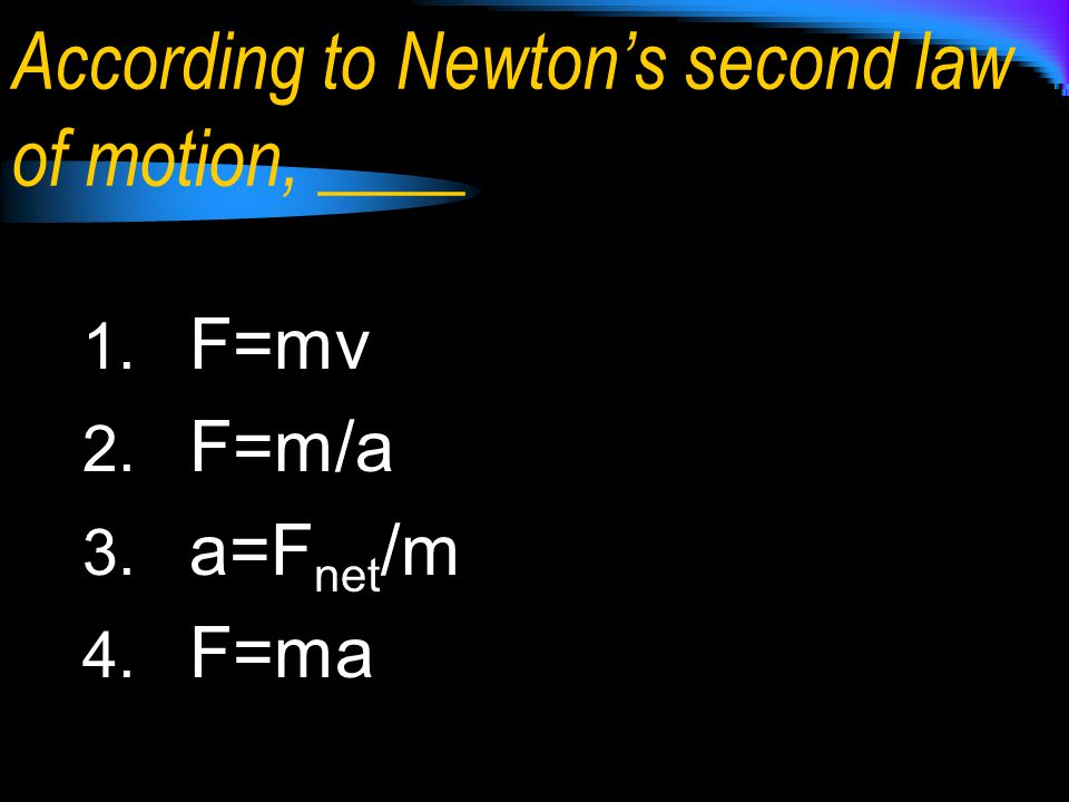 According to Newton's second law of motion, ____
