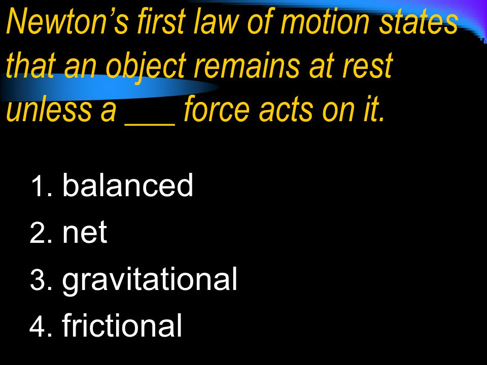 Newton's first law of motion states that an object remains at rest unless a ___ force acts on it.