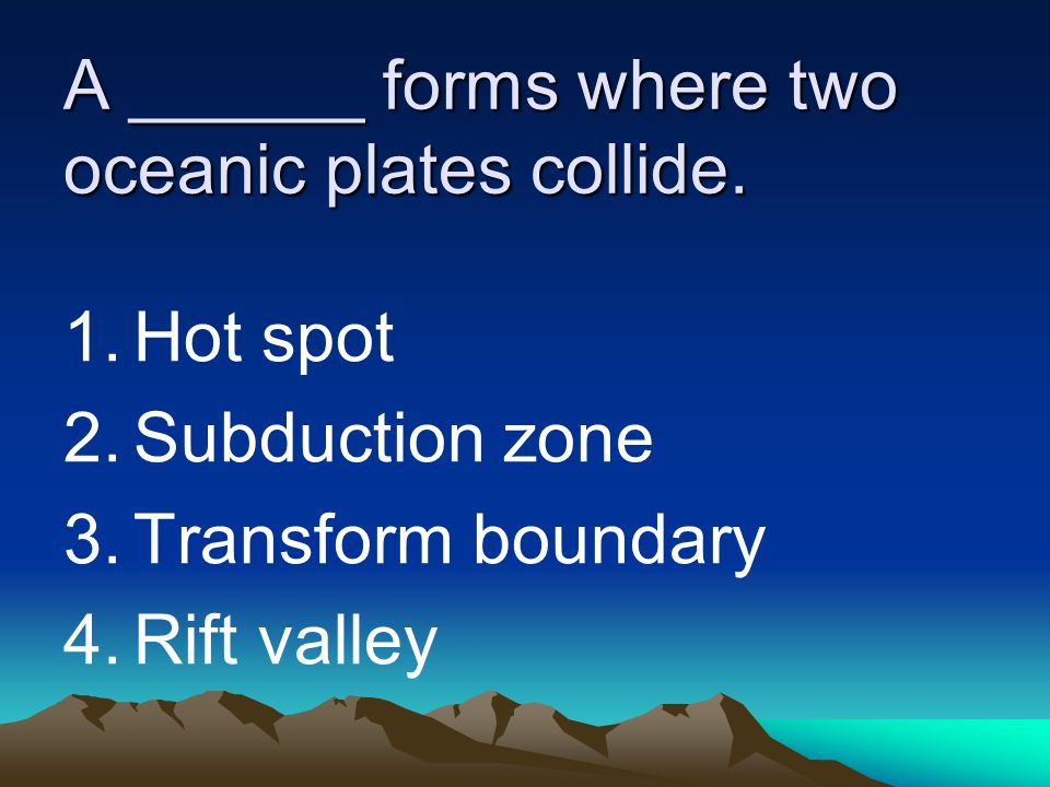 A ______ forms where two oceanic plates collide.
