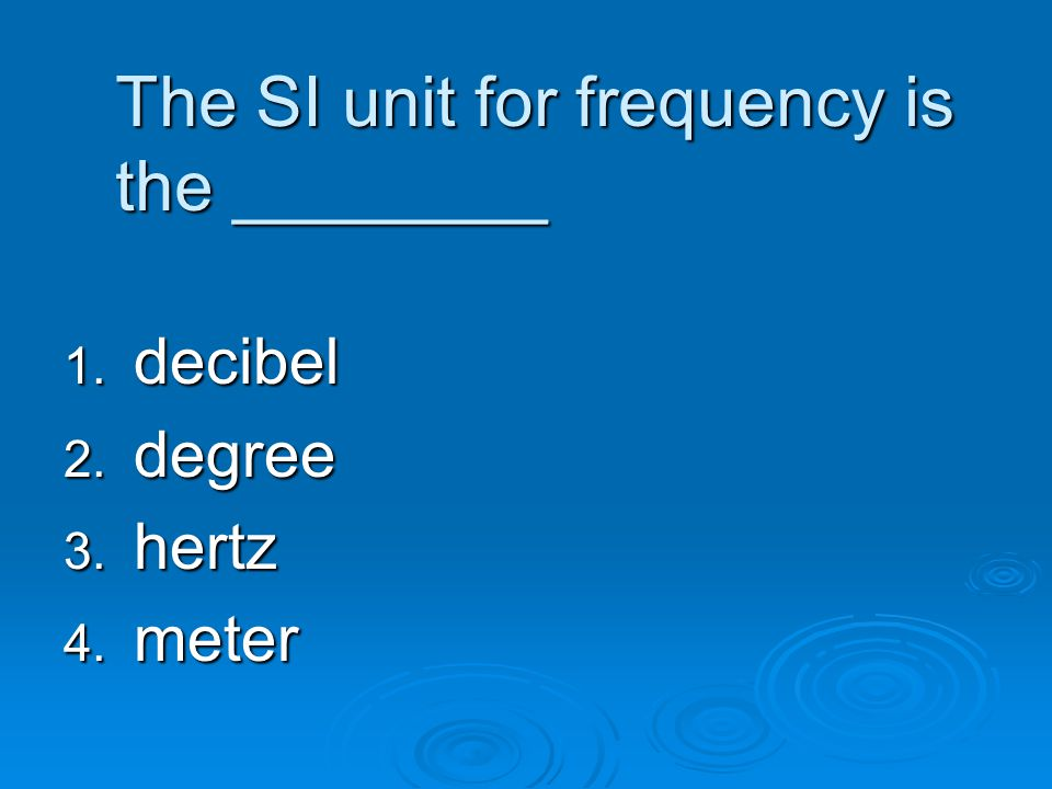The SI unit for frequency is the ________