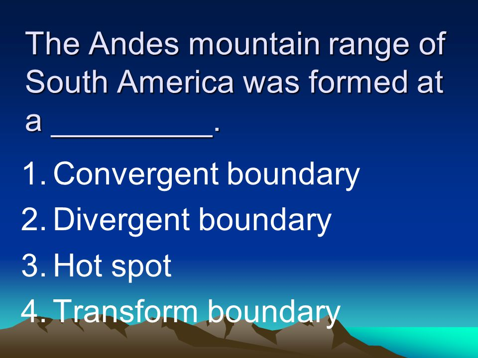The Andes mountain range of South America was formed at a _________.