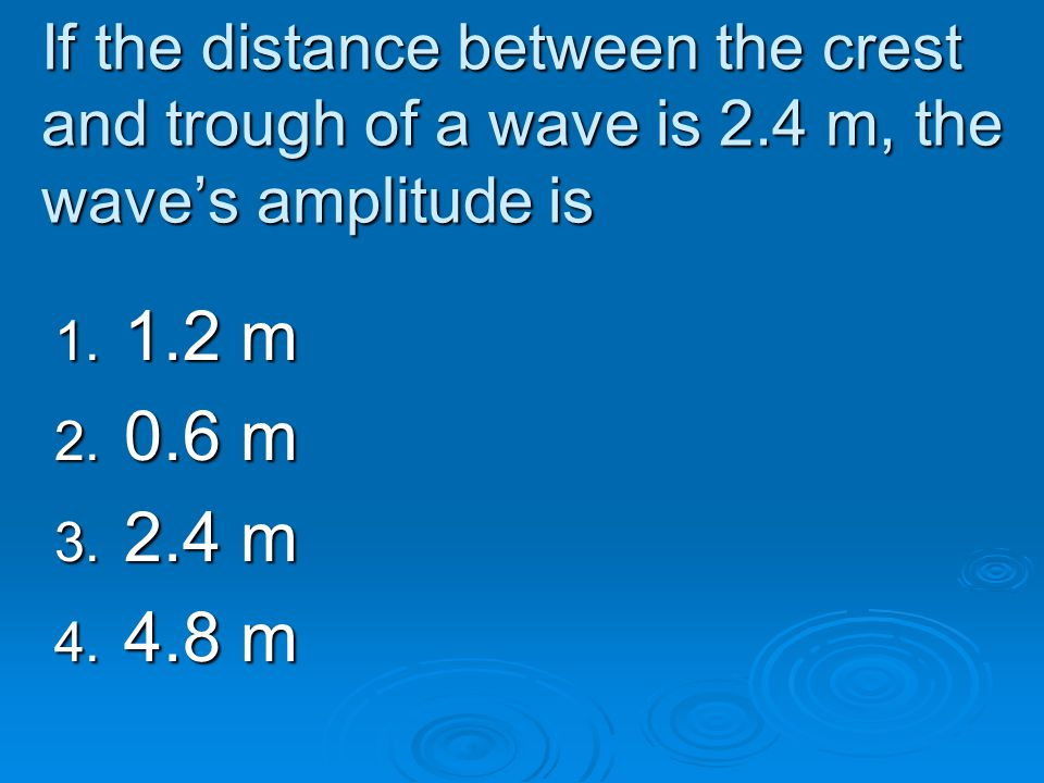If the distance between the crest and trough of a wave is 2