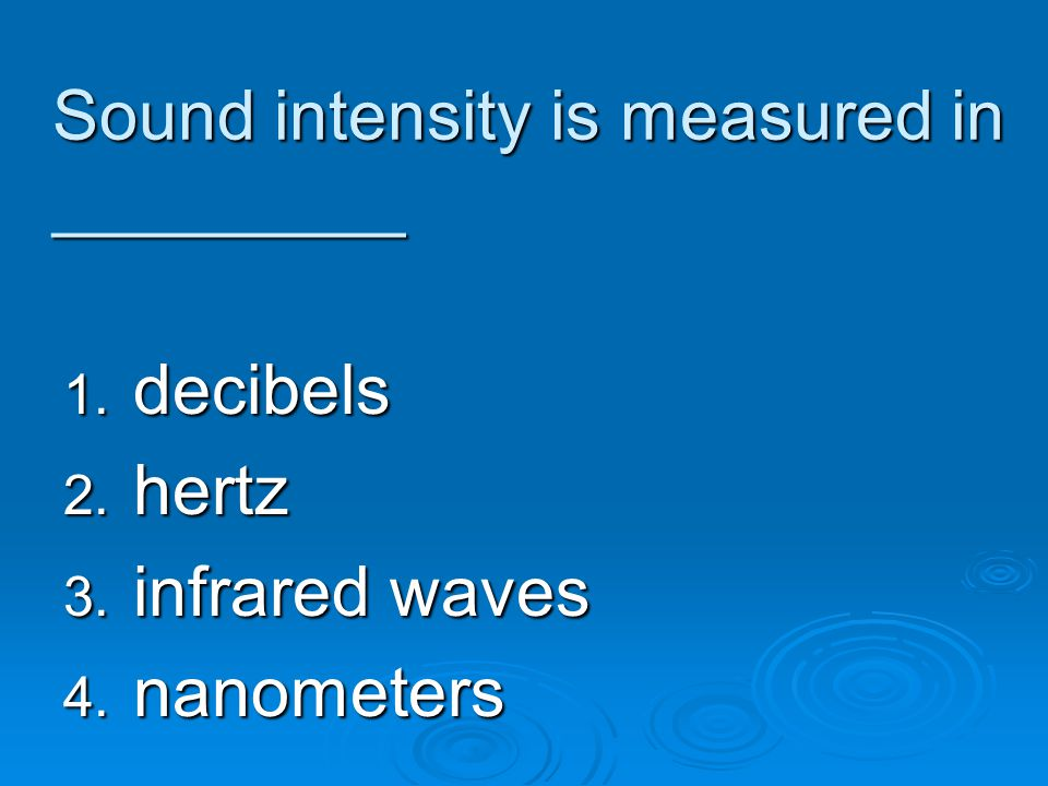 Sound intensity is measured in _________