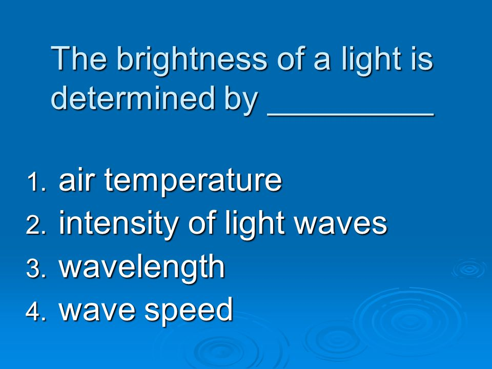 The brightness of a light is determined by _________