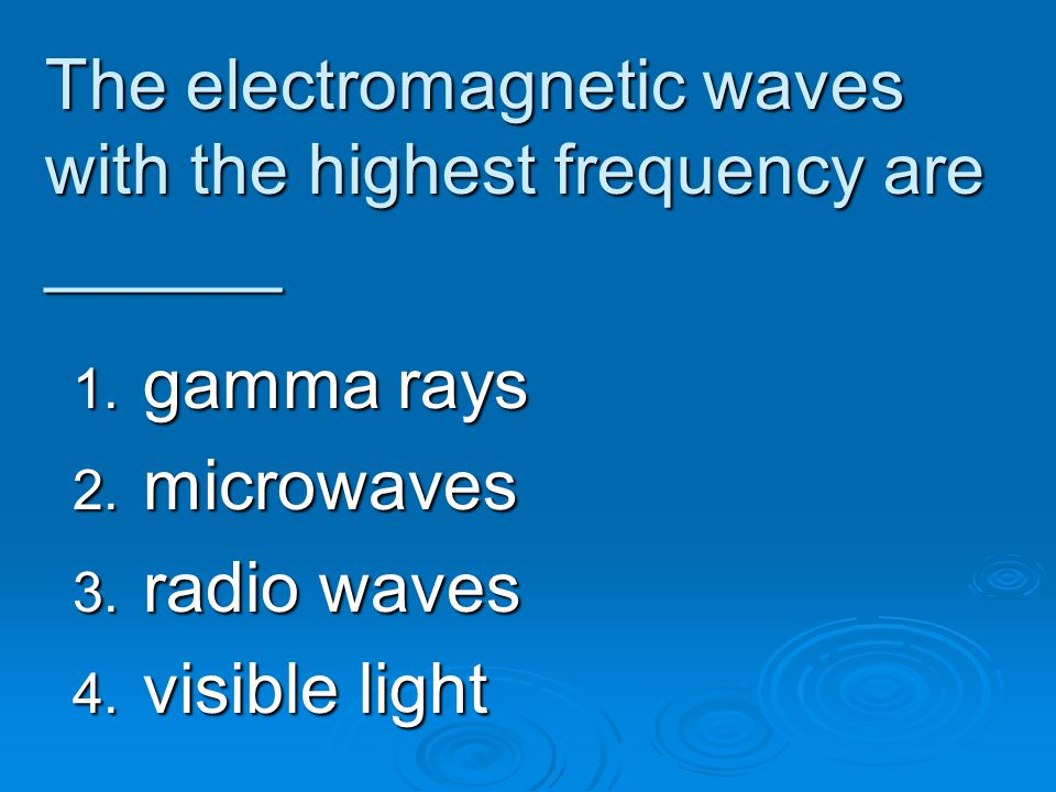 The electromagnetic waves with the highest frequency are ______