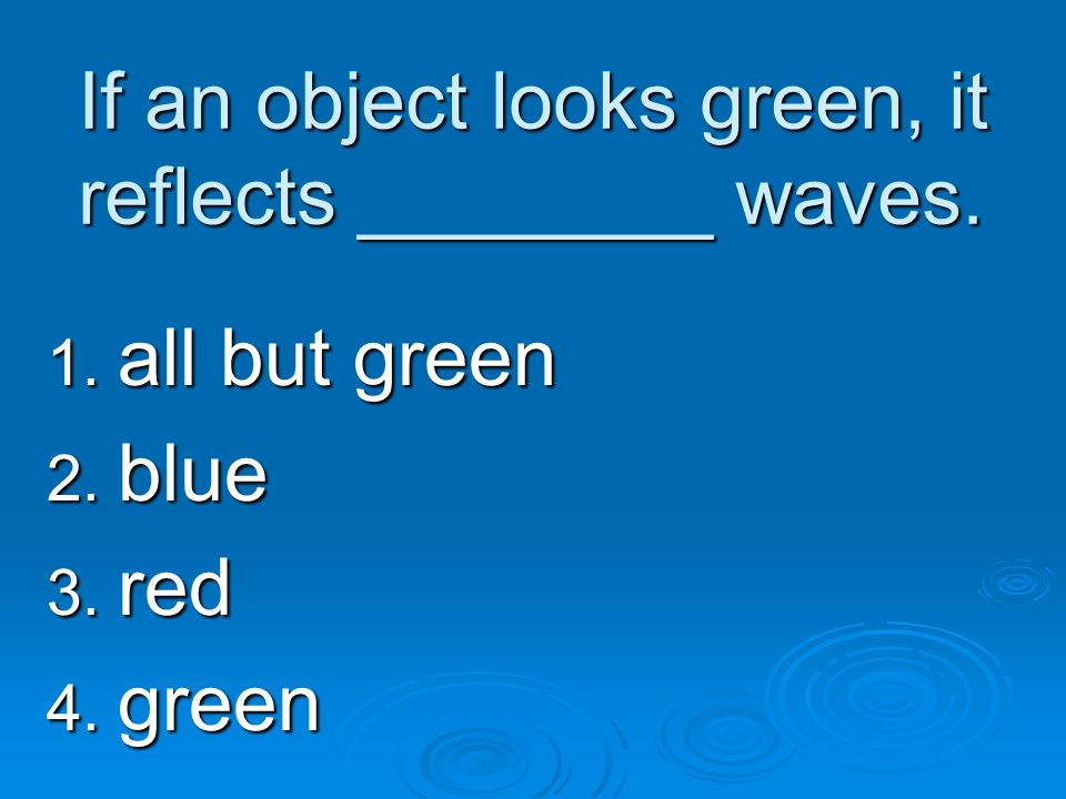 If an object looks green, it reflects ________ waves.