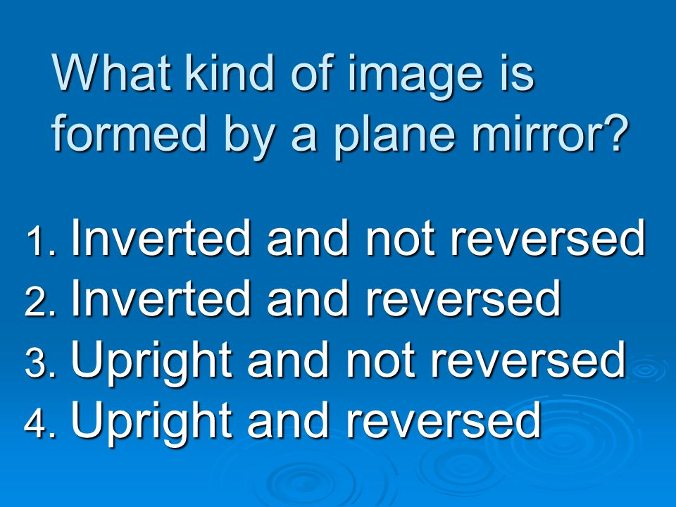 What kind of image is formed by a plane mirror