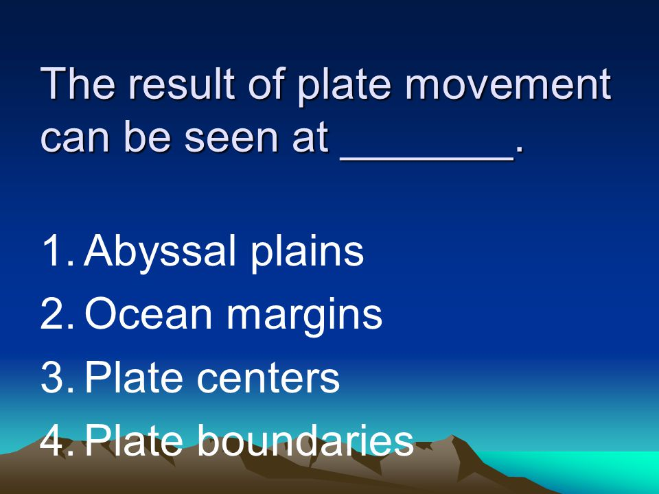 The result of plate movement can be seen at _______.
