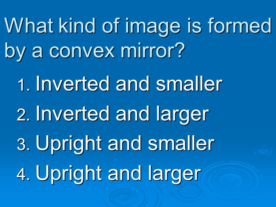 What kind of image is formed by a convex mirror