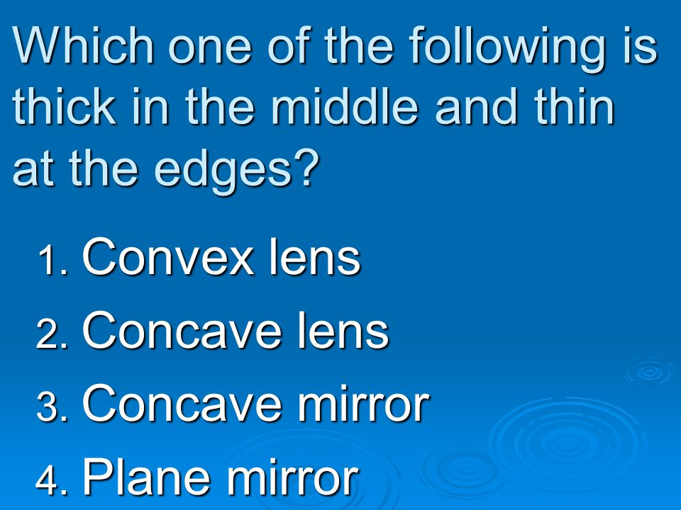 Which one of the following is thick in the middle and thin at the edges