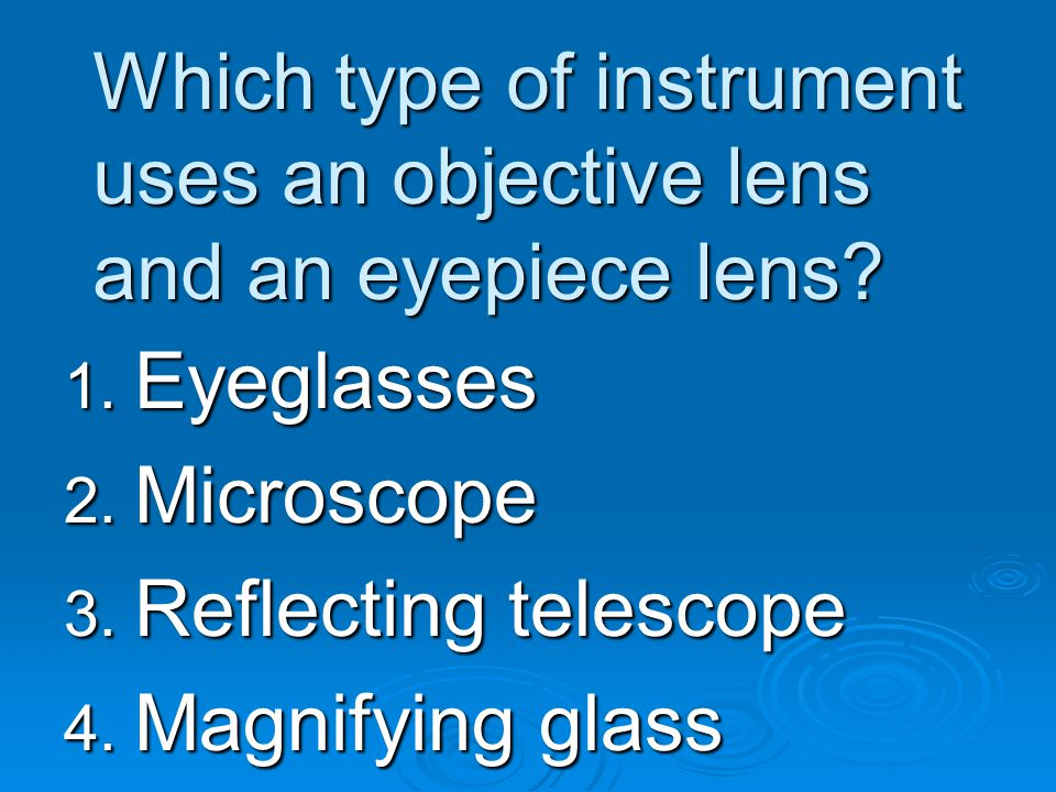 Which type of instrument uses an objective lens and an eyepiece lens