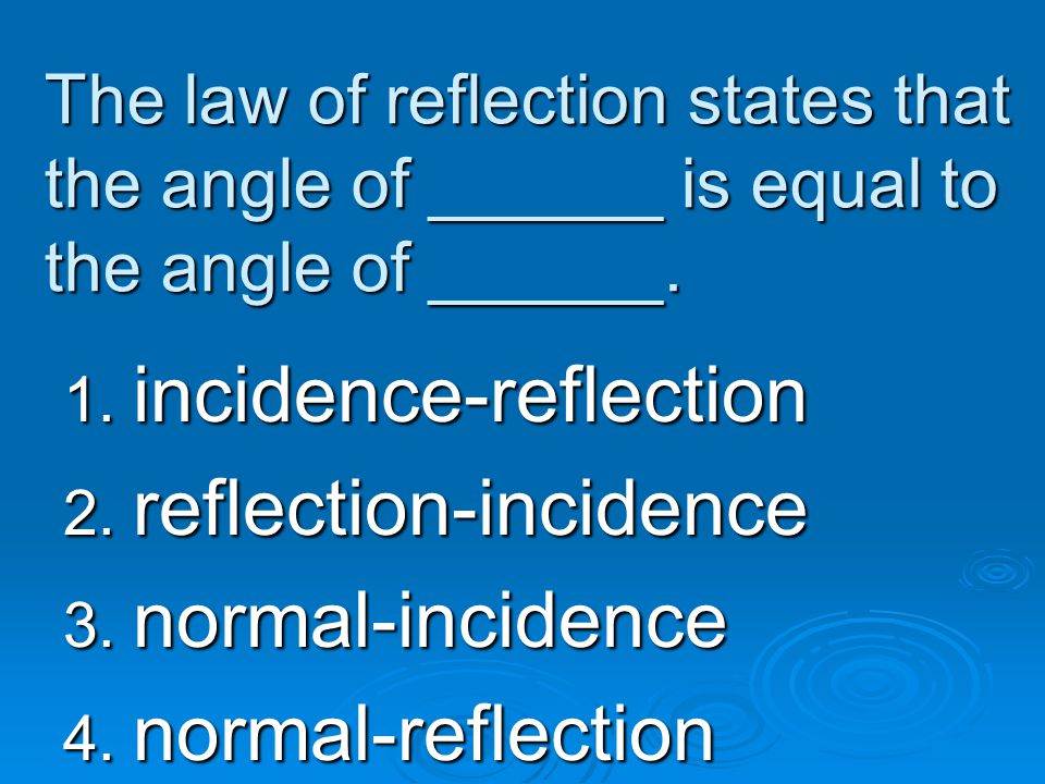 incidence-reflection reflection-incidence normal-incidence