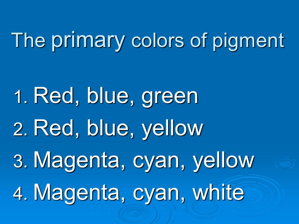 The primary colors of pigment