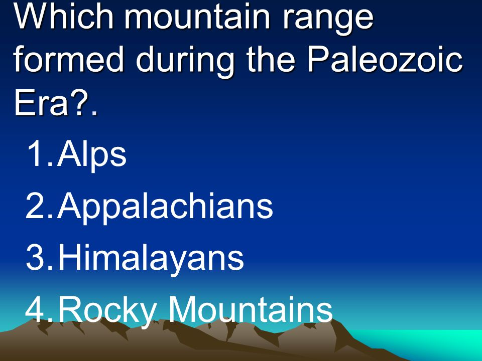 Which mountain range formed during the Paleozoic Era .