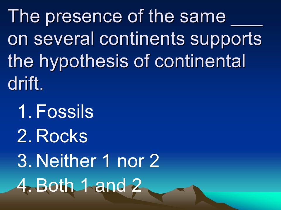 The presence of the same ___ on several continents supports the hypothesis of continental drift.
