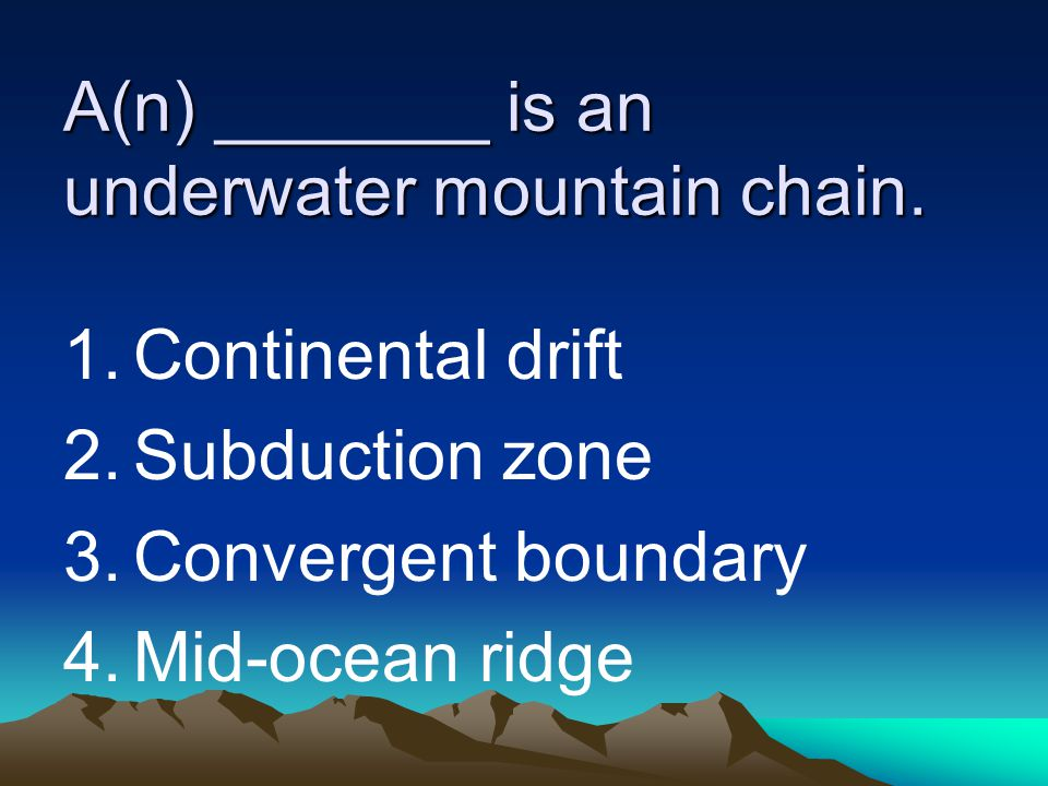 A(n) _______ is an underwater mountain chain.