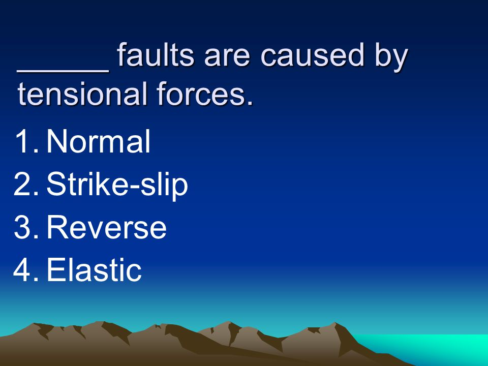_____ faults are caused by tensional forces.