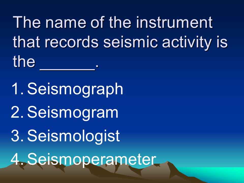 The name of the instrument that records seismic activity is the ______.