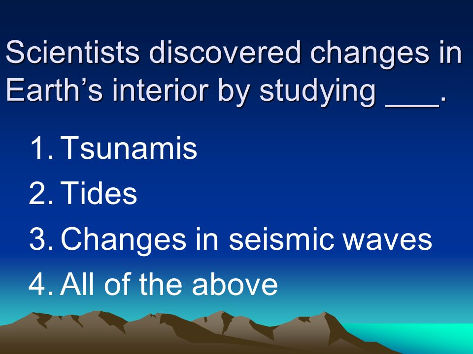 Scientists discovered changes in Earth's interior by studying ___.