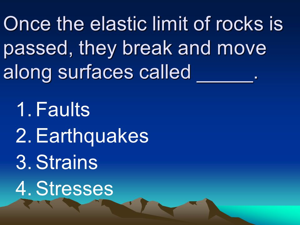 Once the elastic limit of rocks is passed, they break and move along surfaces called _____.