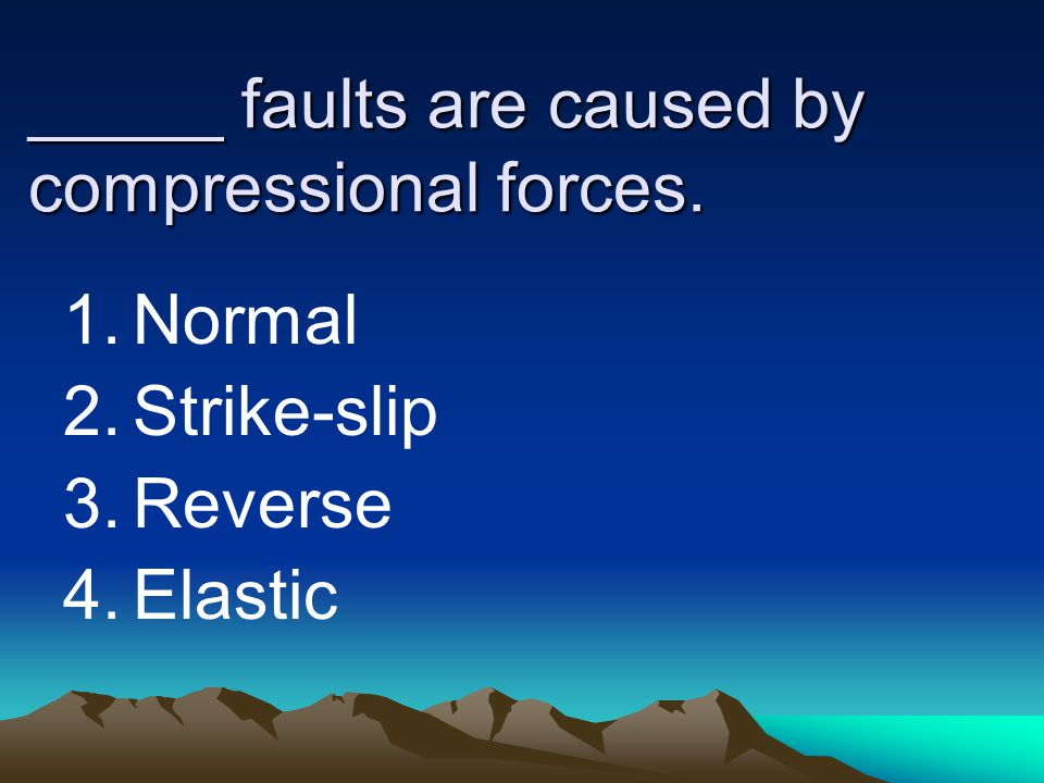 _____ faults are caused by compressional forces.
