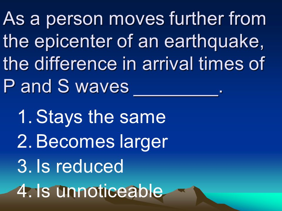 As a person moves further from the epicenter of an earthquake, the difference in arrival times of P and S waves ________.