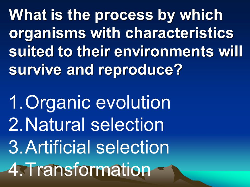Organic evolution Natural selection Artificial selection