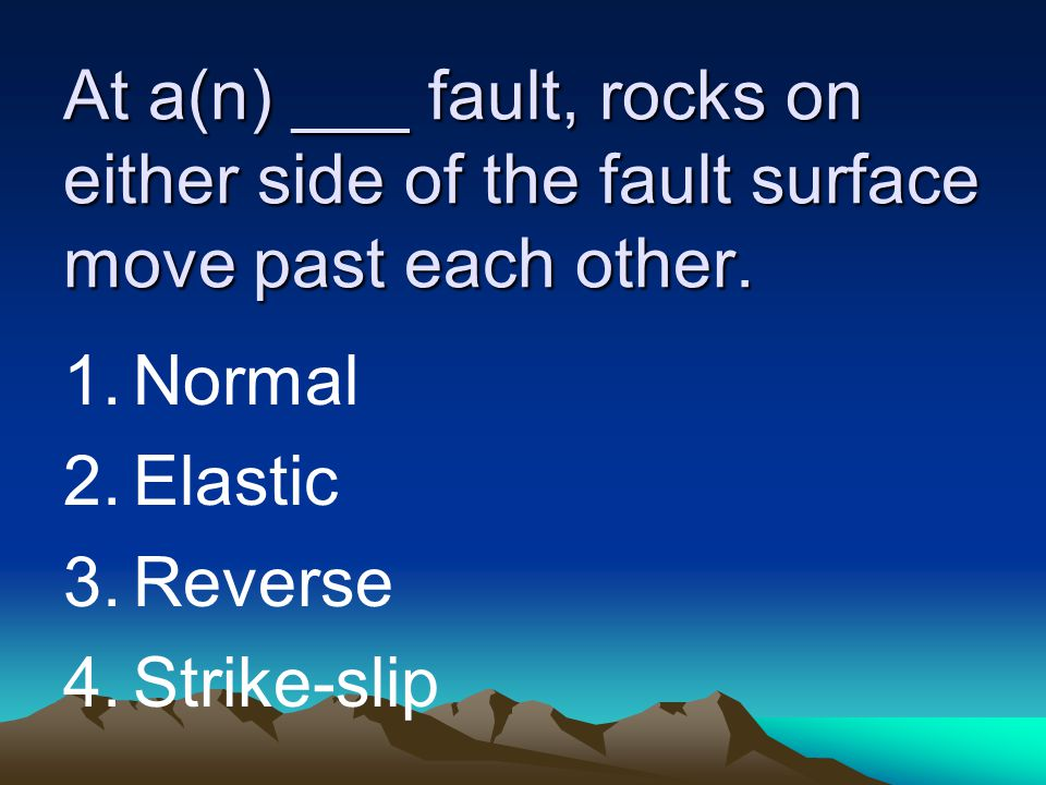 At a(n) ___ fault, rocks on either side of the fault surface move past each other.