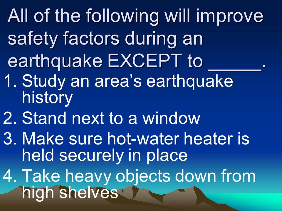 All of the following will improve safety factors during an earthquake EXCEPT to _____.