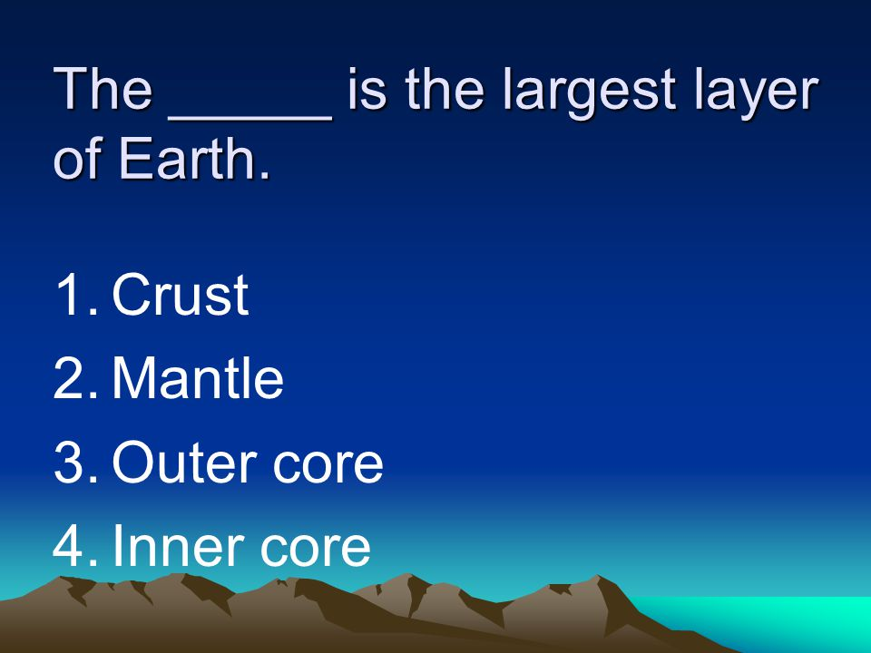 The _____ is the largest layer of Earth.