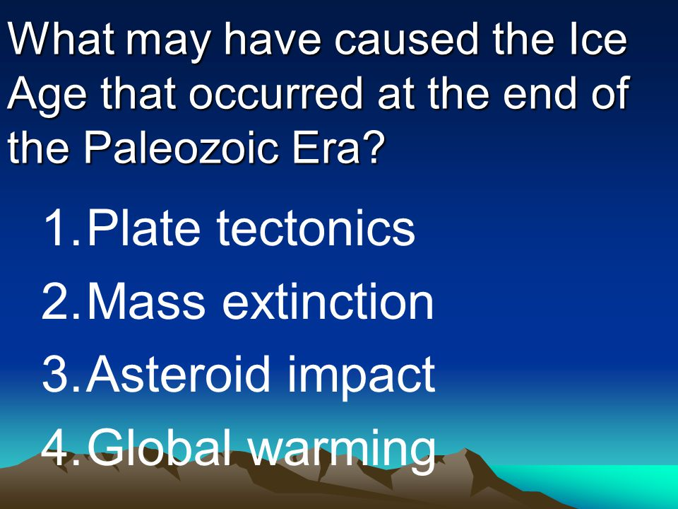 Plate tectonics Mass extinction Asteroid impact Global warming