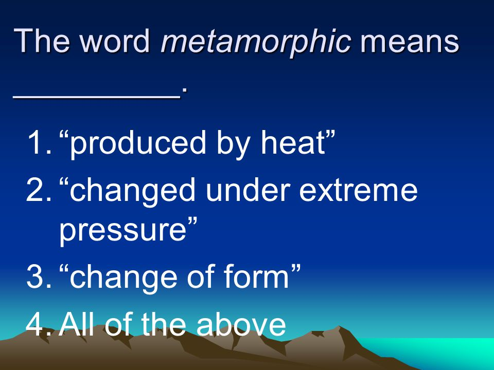 The word metamorphic means _________.