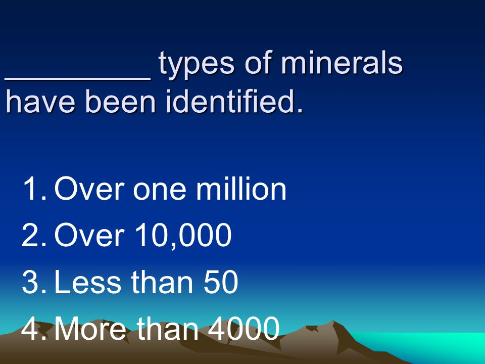 ________ types of minerals have been identified.