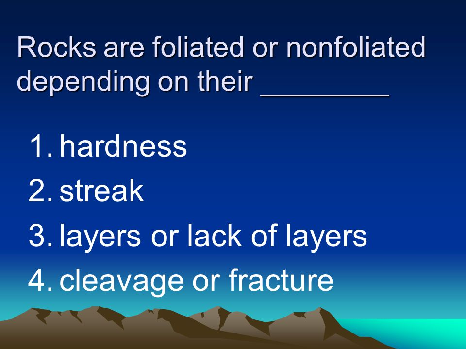 Rocks are foliated or nonfoliated depending on their ________