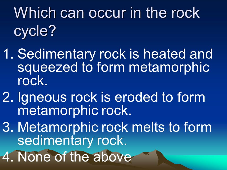 Which can occur in the rock cycle