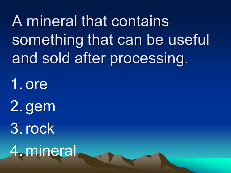 A mineral that contains something that can be useful and sold after processing.
