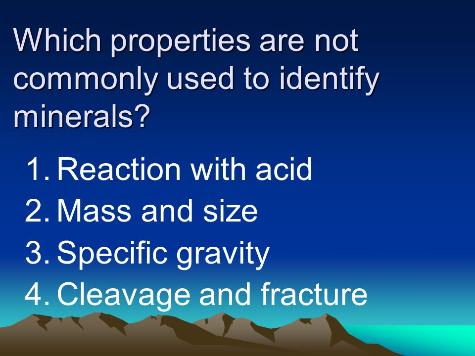 Which properties are not commonly used to identify minerals