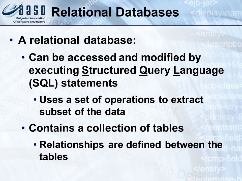 Relational Databases A relational database: