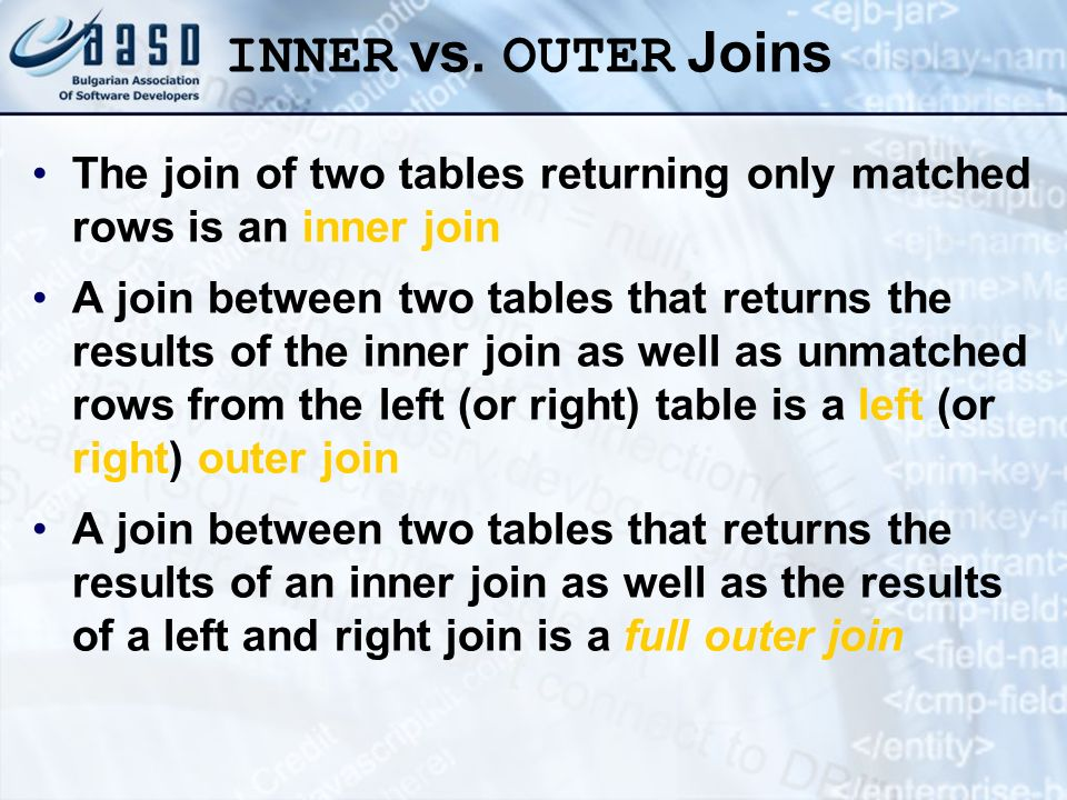 INNER vs. OUTER Joins The join of two tables returning only matched rows is an inner join.