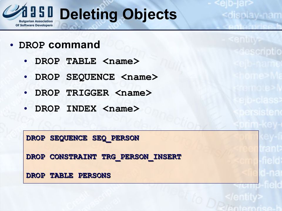 Deleting Objects DROP command DROP TABLE <name>