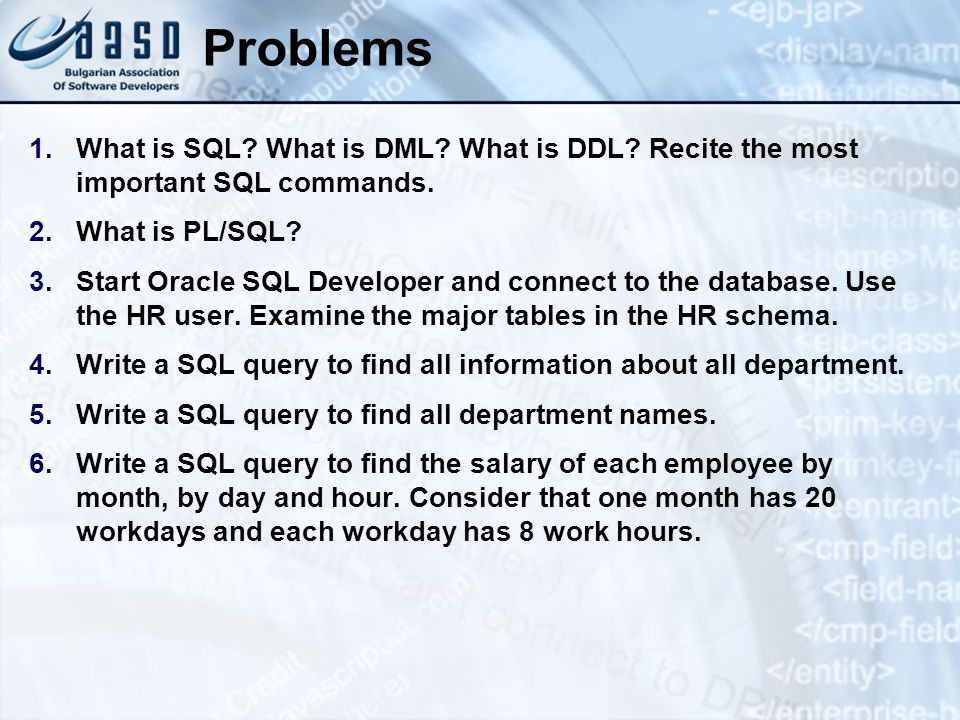 * 07/16/96. Problems. What is SQL What is DML What is DDL Recite the most important SQL commands.