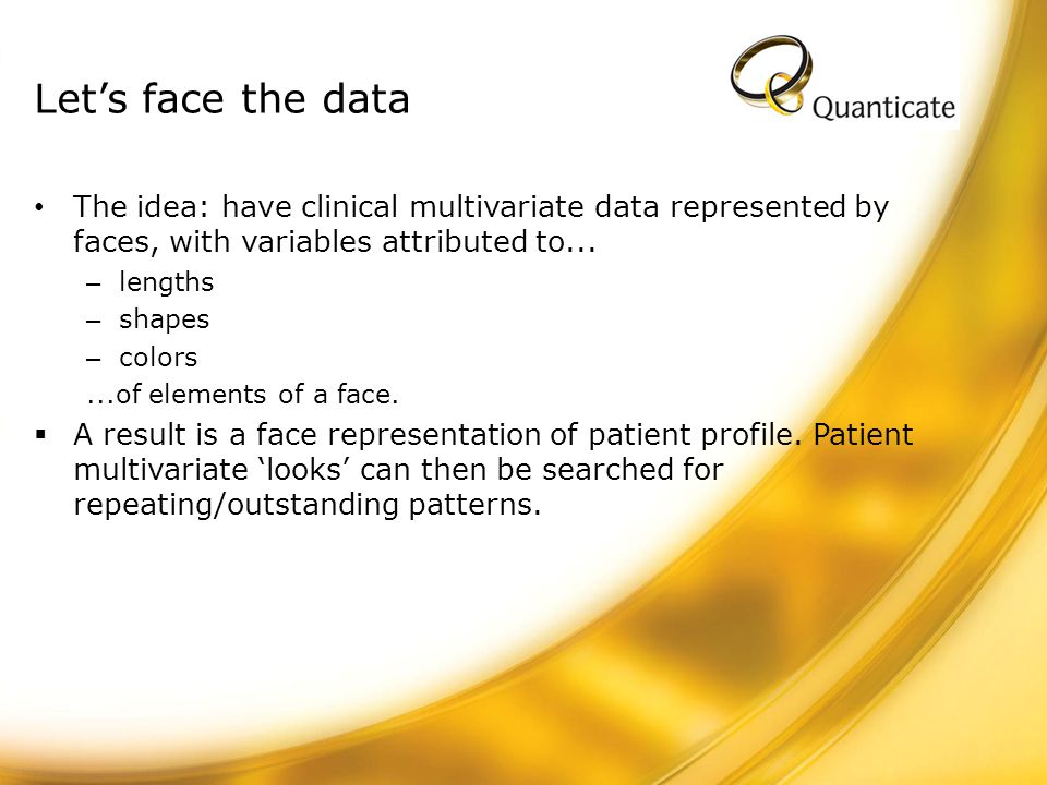 Let's face the data The idea: have clinical multivariate data represented by faces, with variables attributed to...