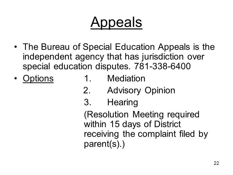 Appeals The Bureau of Special Education Appeals is the independent agency that has jurisdiction over special education disputes. 781-338-6400.