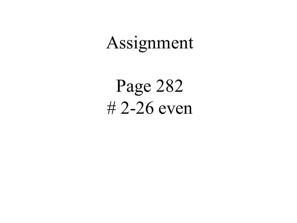 Assignment Page 282 # 2-26 even